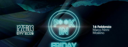 F**K IN Fr!day @12.03 City club